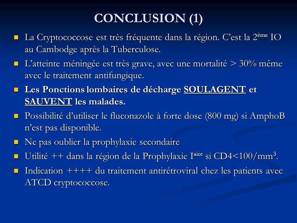CONCLUSION (1)La Cryptococcose est très fréquente dans la région. C'est la 2ème IO au Cambodge après la Tuberculose.