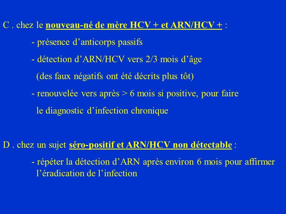C . chez le nouveau-né de mère HCV + et ARN/HCV + :