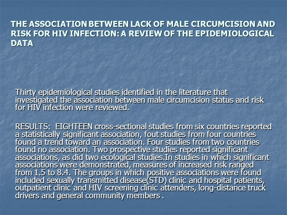 THE ASSOCIATION BETWEEN LACK OF MALE CIRCUMCISION AND RISK FOR HIV INFECTION: A REVIEW OF THE EPIDEMIOLOGICAL DATA