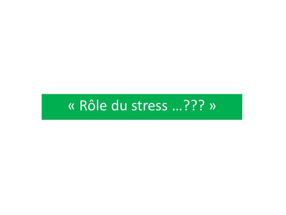 « Rôle du stress … »
