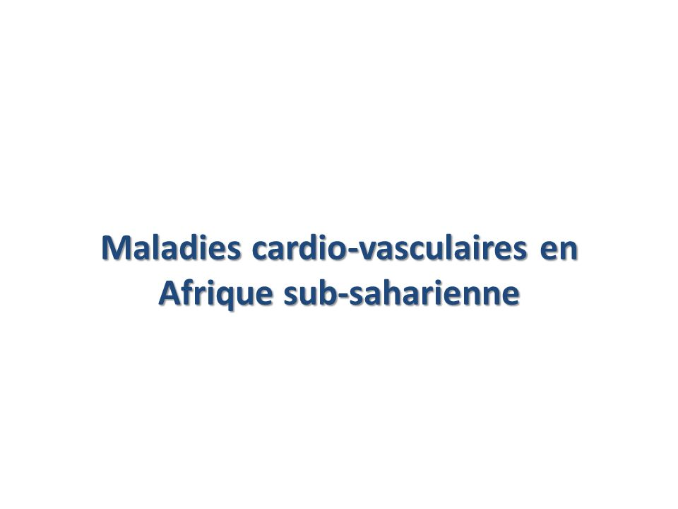 Maladies cardio-vasculaires en Afrique sub-saharienne
