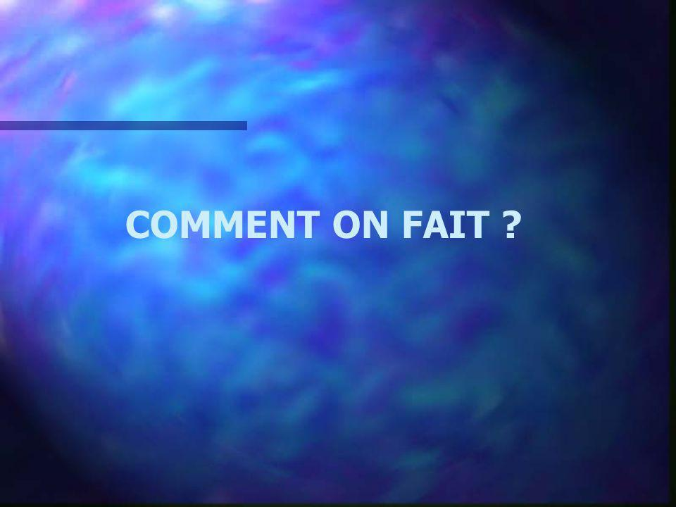 COMMENT ON FAIT