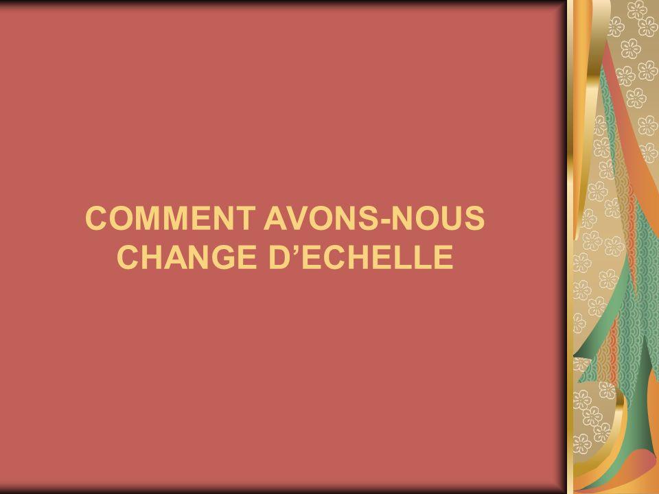 COMMENT AVONS-NOUS CHANGE D'ECHELLE