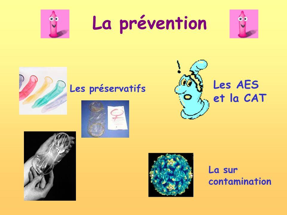 La prévention Les AES et la CAT Les préservatifs La sur contamination