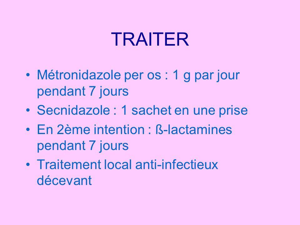 TRAITER Métronidazole per os : 1 g par jour pendant 7 jours