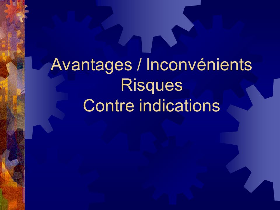 Avantages / Inconvénients Risques Contre indications