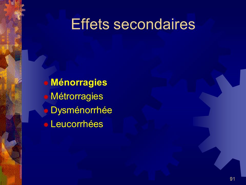 Effets secondaires Ménorragies Métrorragies Dysménorrhée Leucorrhées
