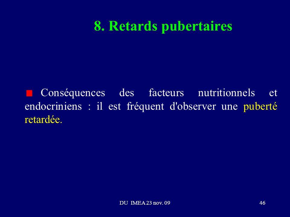 8. Retards pubertaires Conséquences des facteurs nutritionnels et endocriniens : il est fréquent d observer une puberté retardée.