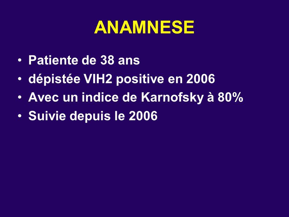 ANAMNESE Patiente de 38 ans dépistée VIH2 positive en 2006