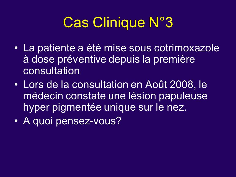Cas Clinique N°3 La patiente a été mise sous cotrimoxazole à dose préventive depuis la première consultation.