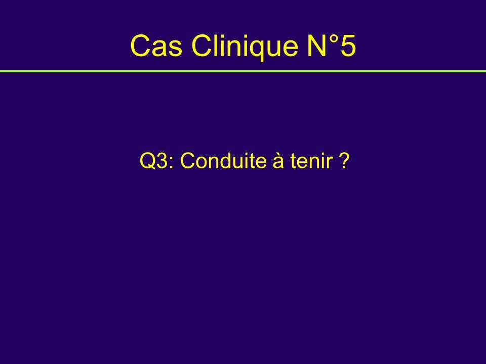 Cas Clinique N°5 Q3: Conduite à tenir