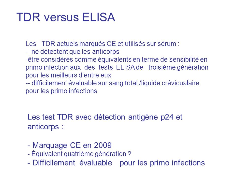 TDR versus ELISA Les TDR actuels marqués CE et utilisés sur sérum : - ne détectent que les anticorps.