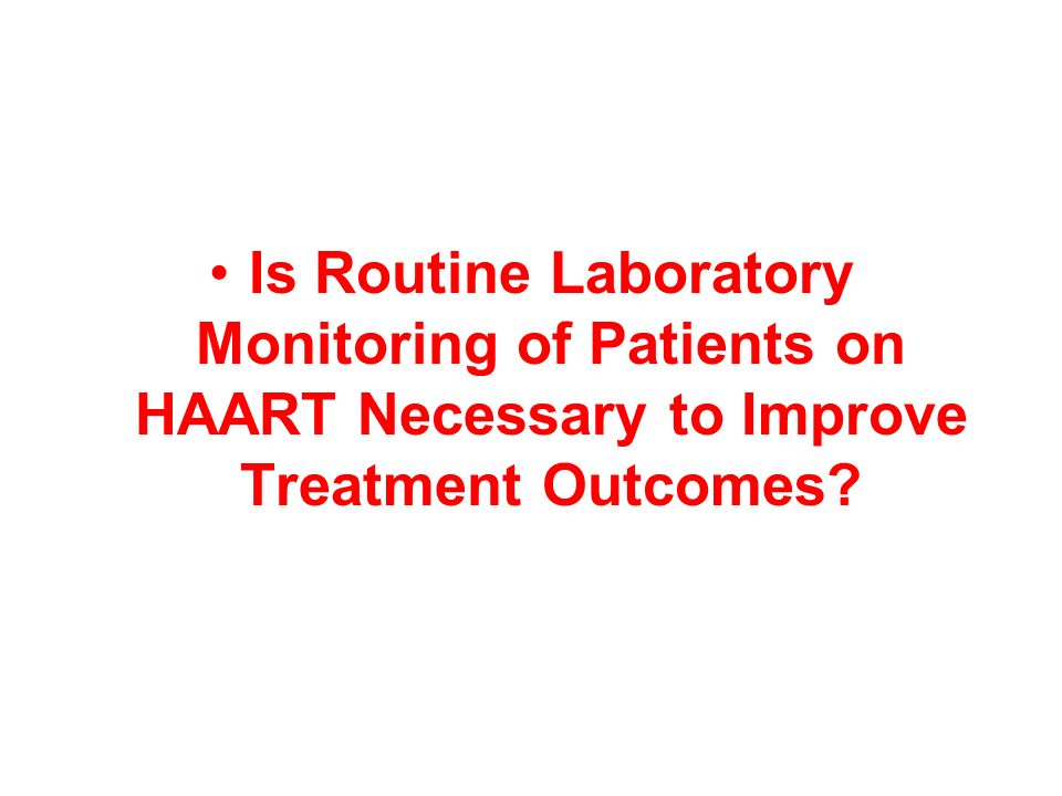 Is Routine Laboratory Monitoring of Patients on HAART Necessary to Improve Treatment Outcomes