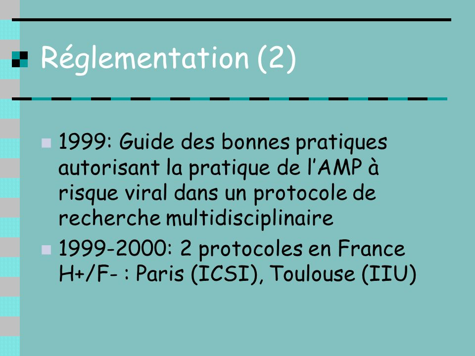 Réglementation (2)1999: Guide des bonnes pratiques autorisant la pratique de l'AMP à risque viral dans un protocole de recherche multidisciplinaire.