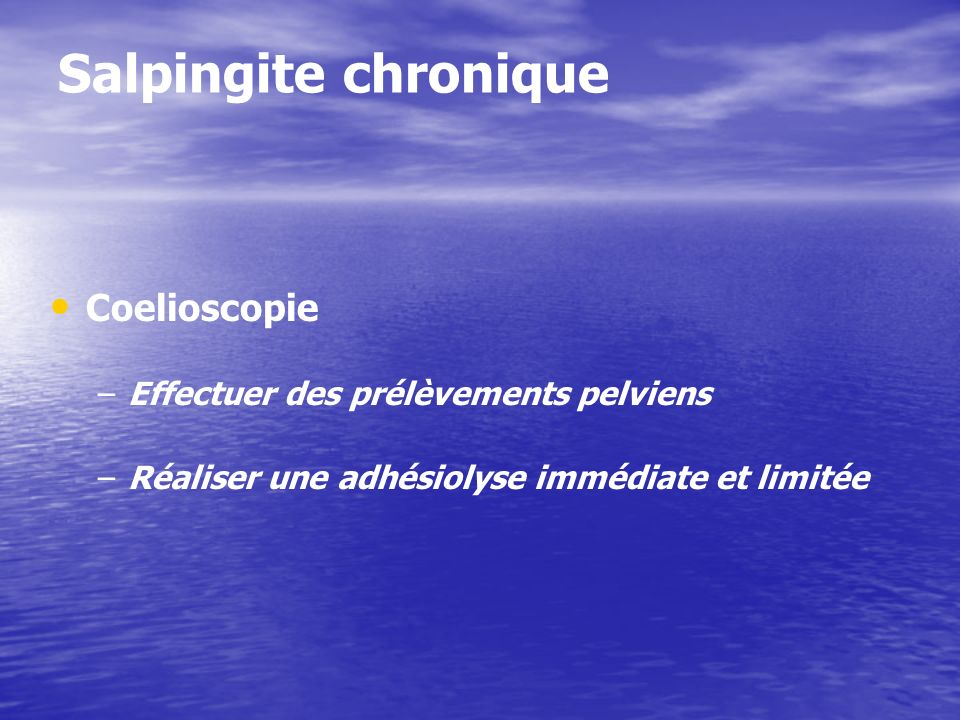 Salpingite chronique Coelioscopie Effectuer des prélèvements pelviens