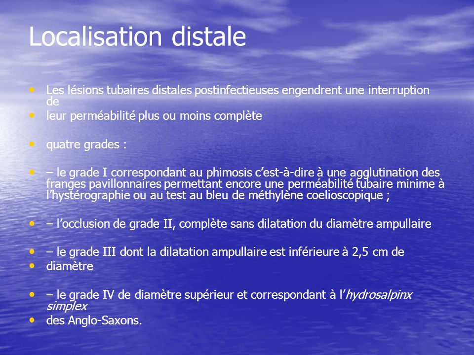 Localisation distale Les lésions tubaires distales postinfectieuses engendrent une interruption de.