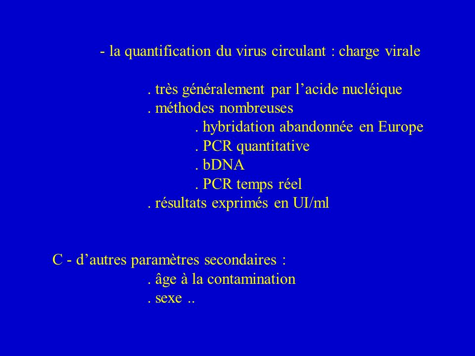 - la quantification du virus circulant : charge virale