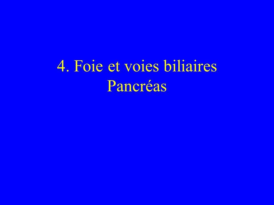 4. Foie et voies biliaires Pancréas