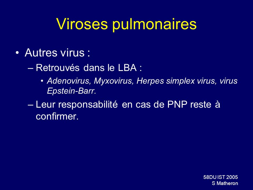 Viroses pulmonaires Autres virus : Retrouvés dans le LBA :