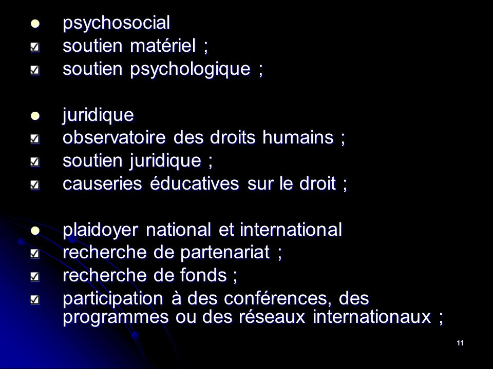 psychosocial soutien matériel ; soutien psychologique ; juridique. observatoire des droits humains ;