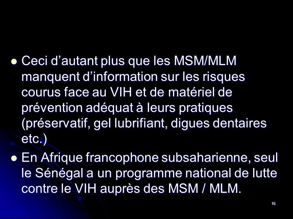 Ceci d'autant plus que les MSM/MLM manquent d'information sur les risques courus face au VIH et de matériel de prévention adéquat à leurs pratiques (préservatif, gel lubrifiant, digues dentaires etc.)