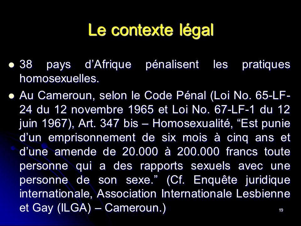 Le contexte légal 38 pays d'Afrique pénalisent les pratiques homosexuelles.