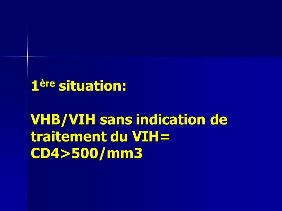 1ère situation: VHB/VIH sans indication de traitement du VIH= CD4>500/mm3