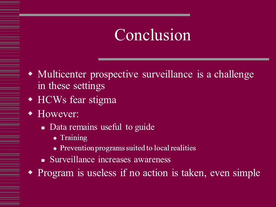 Conclusion Multicenter prospective surveillance is a challenge in these settings. HCWs fear stigma.