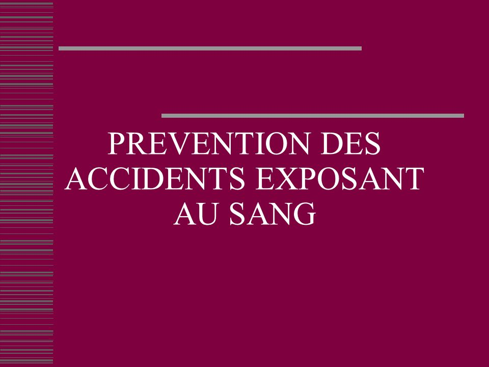 PREVENTION DES ACCIDENTS EXPOSANT AU SANG