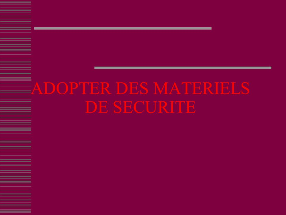 ADOPTER DES MATERIELS DE SECURITE