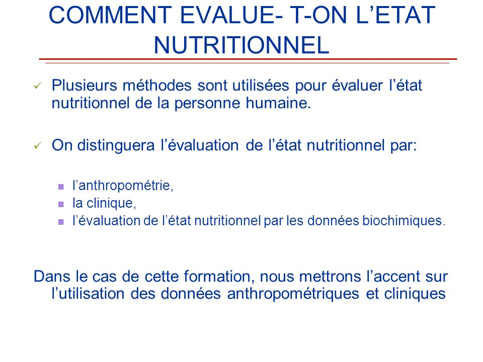 COMMENT EVALUE- T-ON L'ETAT NUTRITIONNEL