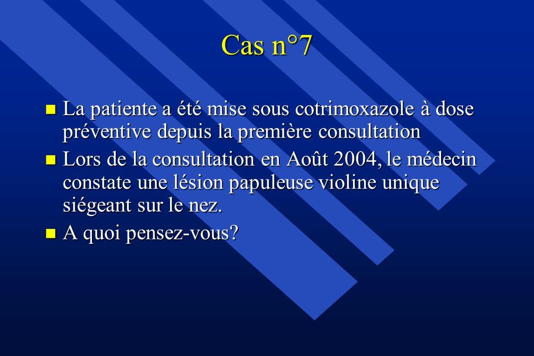 Cas n°7La patiente a été mise sous cotrimoxazole à dose préventive depuis la première consultation.