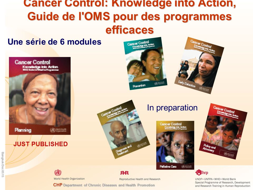 Cancer Control: Knowledge into Action, Guide de l OMS pour des programmes efficaces