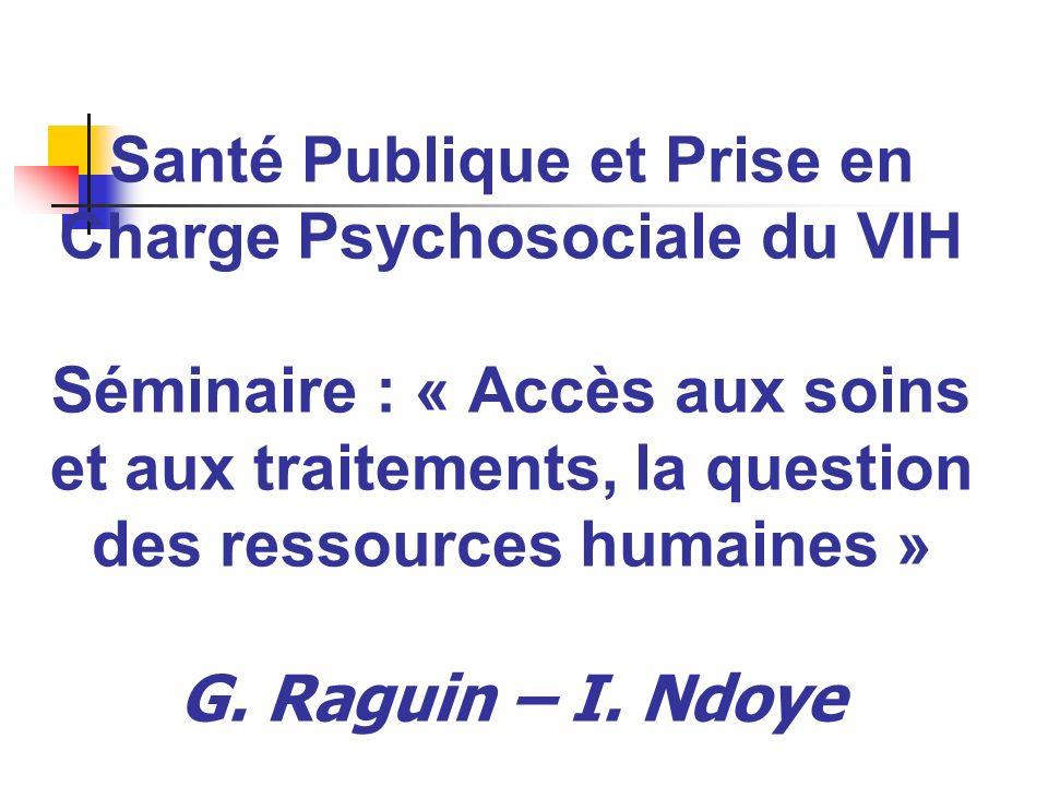 Santé Publique et Prise en Charge Psychosociale du VIH Séminaire : « Accès aux soins et aux traitements, la question des ressources humaines » G.
