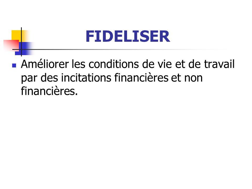 FIDELISER Améliorer les conditions de vie et de travail par des incitations financières et non financières.