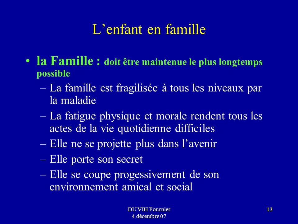 L'enfant en famille la Famille : doit être maintenue le plus longtemps possible. La famille est fragilisée à tous les niveaux par la maladie.