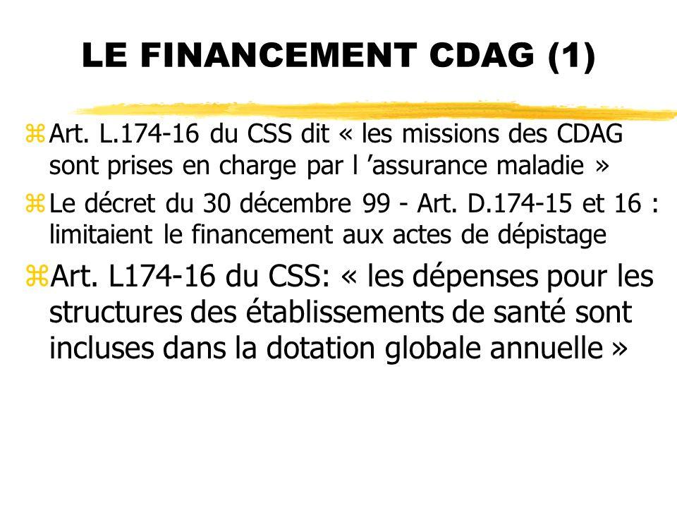 LE FINANCEMENT CDAG (1) Art. L.174-16 du CSS dit « les missions des CDAG sont prises en charge par l 'assurance maladie »