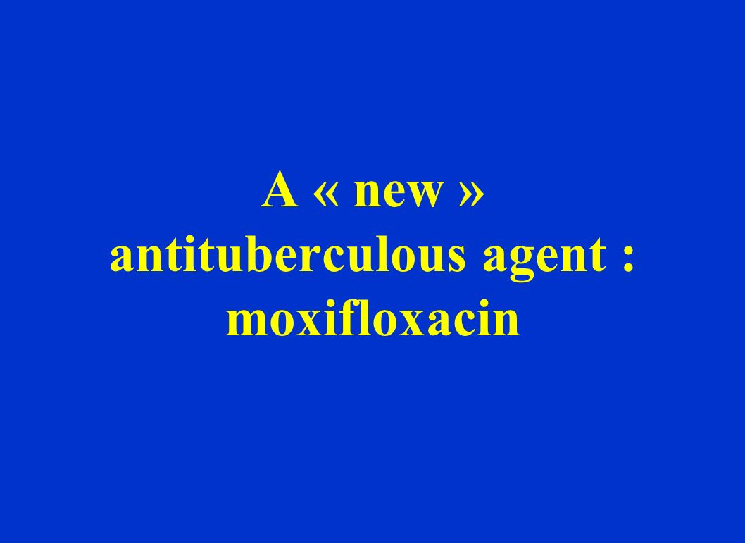 A « new » antituberculous agent : moxifloxacin