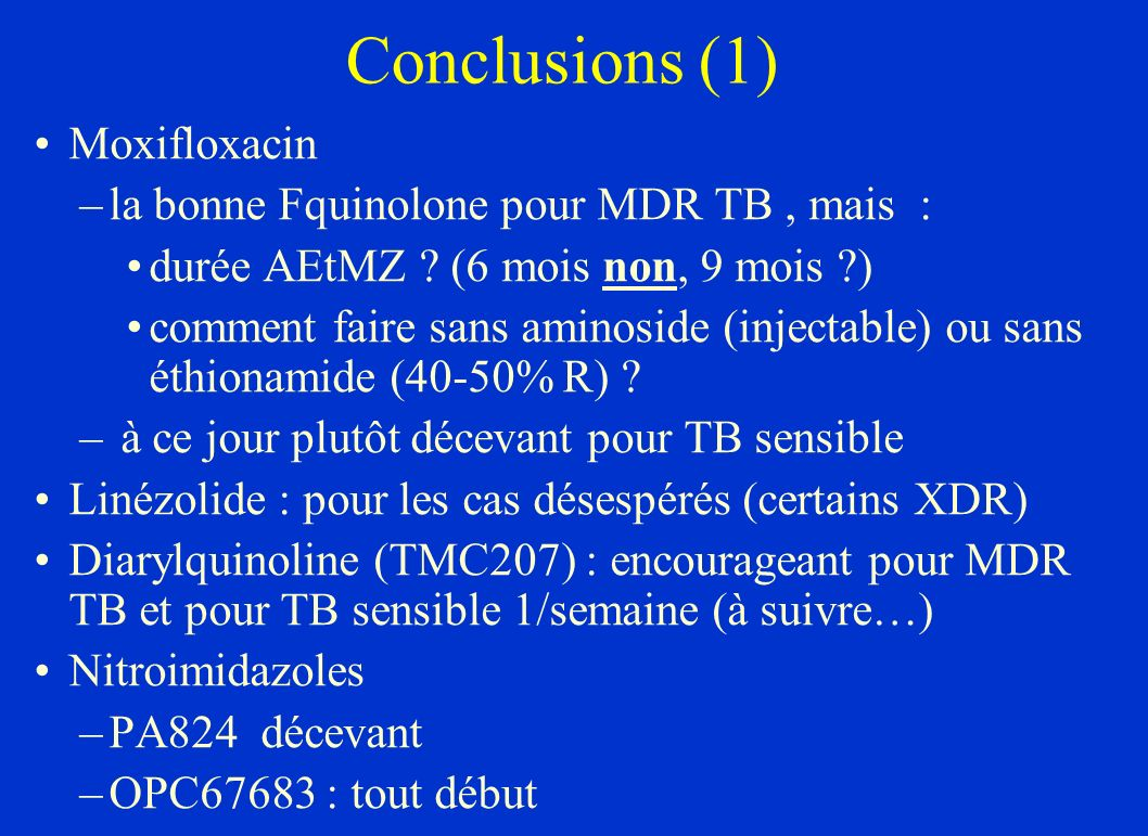 Conclusions (1) Moxifloxacin la bonne Fquinolone pour MDR TB , mais :