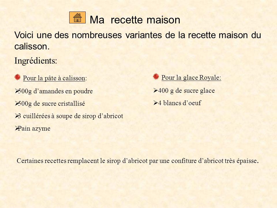 Ma recette maison Voici une des nombreuses variantes de la recette maison du calisson. Ingrédients: