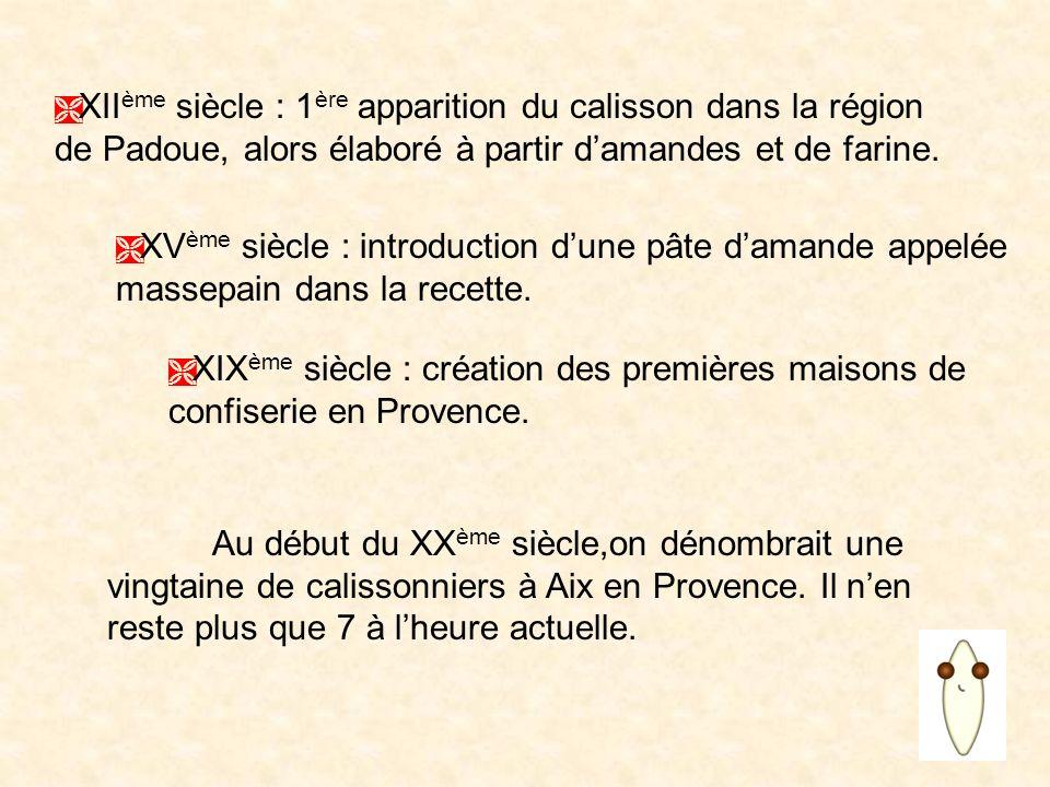 XIIème siècle : 1ère apparition du calisson dans la région de Padoue, alors élaboré à partir d'amandes et de farine.