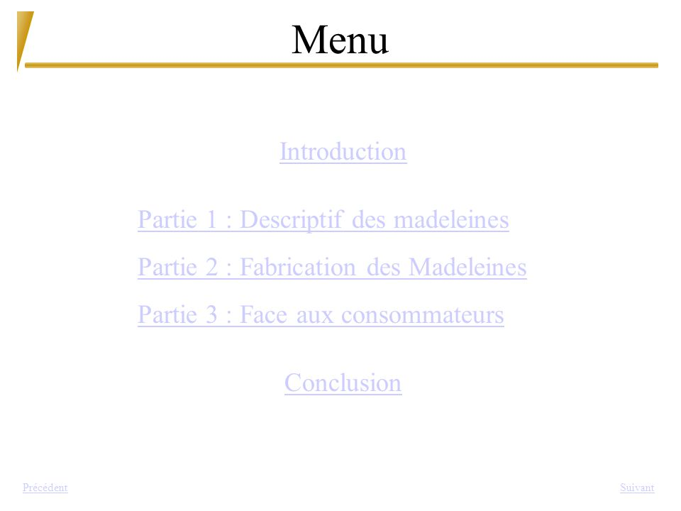 Menu Introduction Partie 1 : Descriptif des madeleines