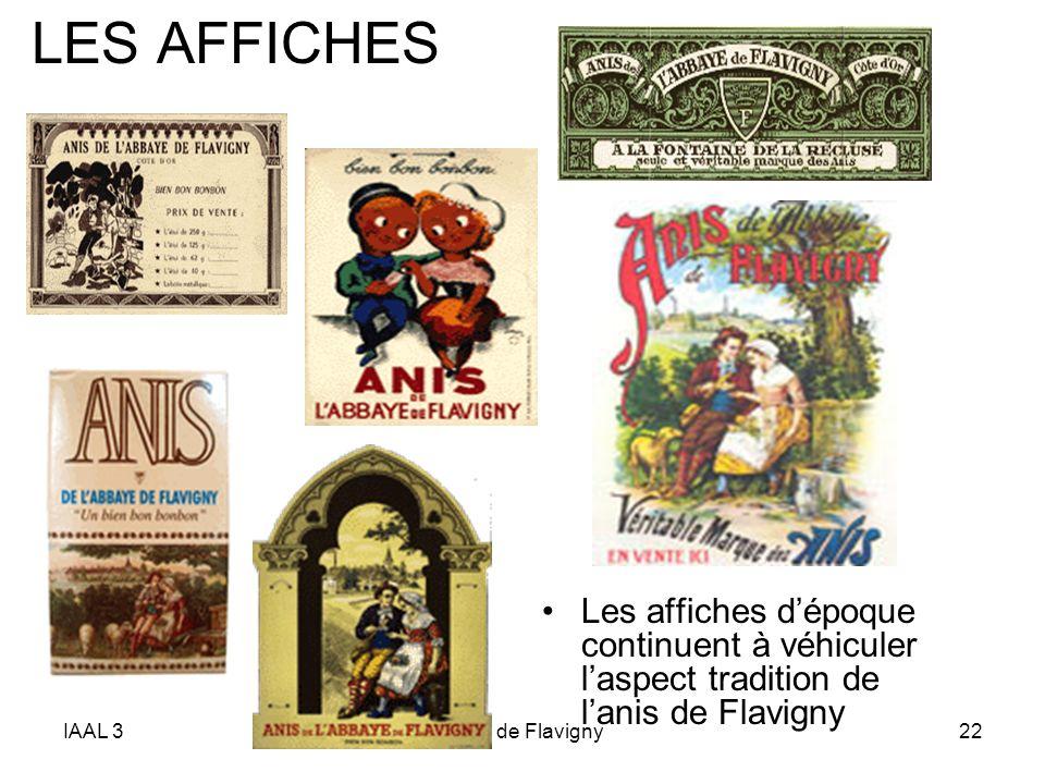 LES AFFICHESLes affiches d'époque continuent à véhiculer l'aspect tradition de l'anis de Flavigny. IAAL 3.