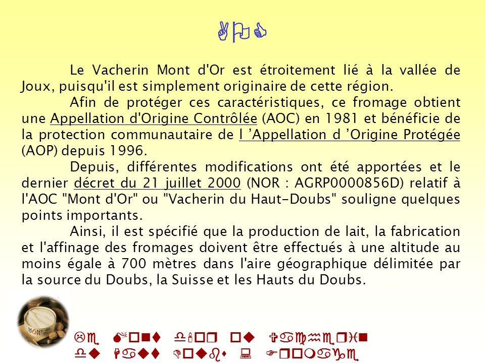 AOC Le Vacherin Mont d Or est étroitement lié à la vallée de Joux, puisqu il est simplement originaire de cette région.