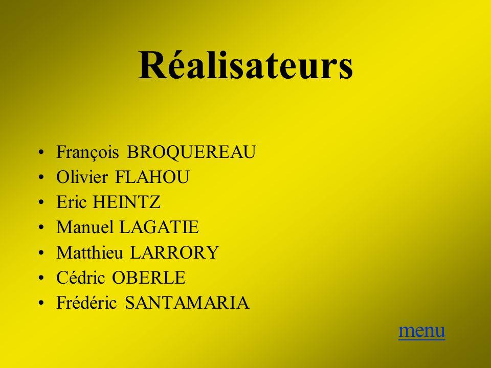 Réalisateurs menu François BROQUEREAU Olivier FLAHOU Eric HEINTZ