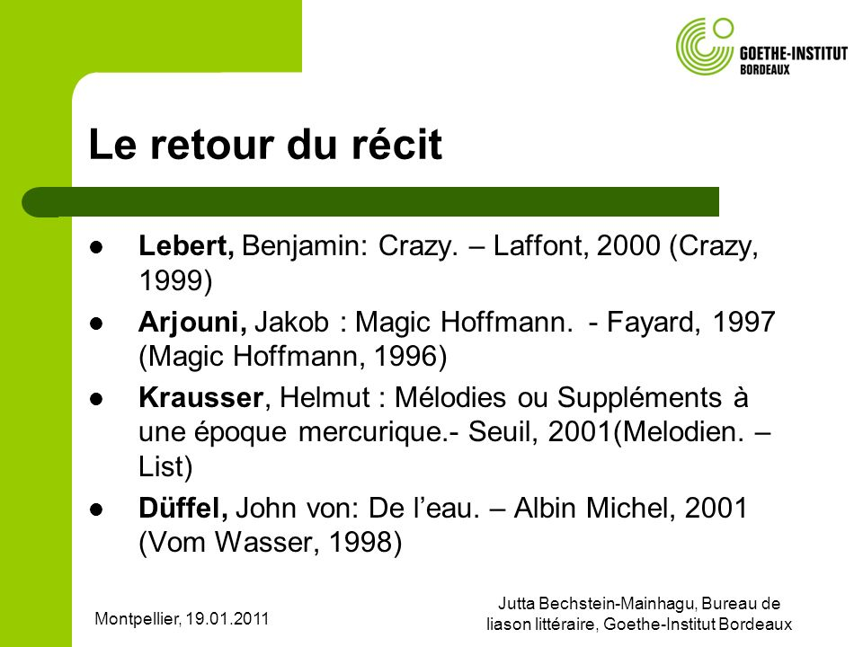 Le retour du récit Lebert, Benjamin: Crazy. – Laffont, 2000 (Crazy, 1999) Arjouni, Jakob : Magic Hoffmann. - Fayard, 1997 (Magic Hoffmann, 1996)