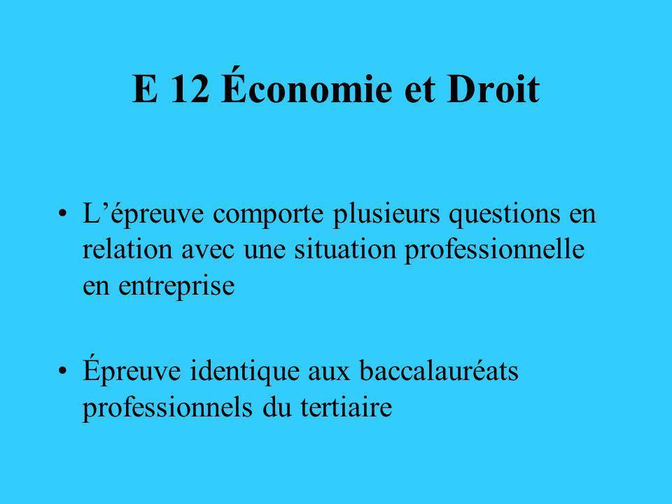 E 12 Économie et DroitL'épreuve comporte plusieurs questions en relation avec une situation professionnelle en entreprise.
