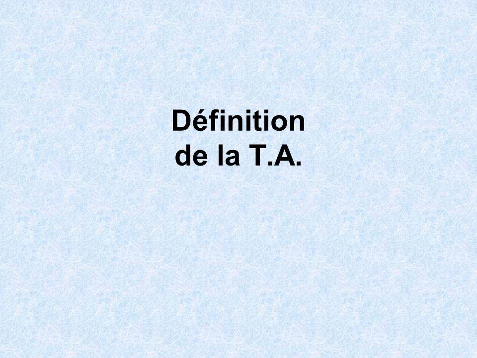 Définition de la T.A.