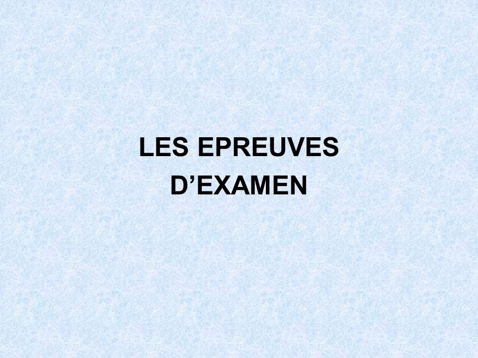 LES EPREUVES D'EXAMEN