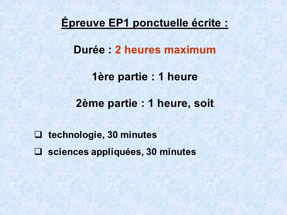 Épreuve EP1 ponctuelle écrite : Durée : 2 heures maximum 1ère partie : 1 heure 2ème partie : 1 heure, soit